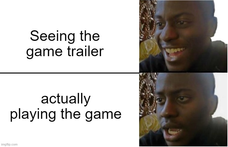 Is this a repost? |  Seeing the game trailer; actually playing the game | image tagged in memes,disappointed black guy,games | made w/ Imgflip meme maker