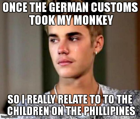 Jaded Justin | ONCE THE GERMAN CUSTOMS TOOK MY MONKEY SO I REALLY RELATE TO TO THE CHILDREN ON THE PHILLIPINES | image tagged in funny,justin bieber,monkey | made w/ Imgflip meme maker