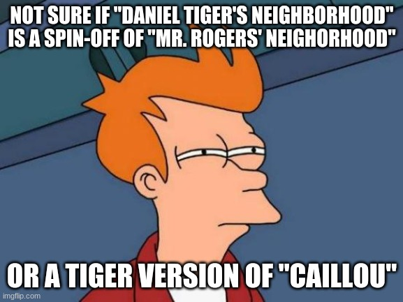 "If you really think about it. At least in the second season where Daniel's sister Margaret is born. |  NOT SURE IF ""DANIEL TIGER'S NEIGHBORHOOD"" IS A SPIN-OFF OF ""MR. ROGERS' NEIGHORHOOD""; OR A TIGER VERSION OF ""CAILLOU"" 