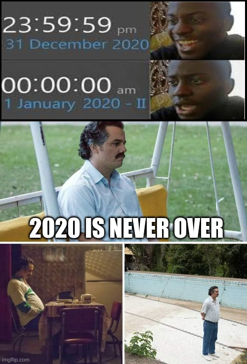 2020 |  2020 IS NEVER OVER | image tagged in memes,sad pablo escobar | made w/ Imgflip meme maker