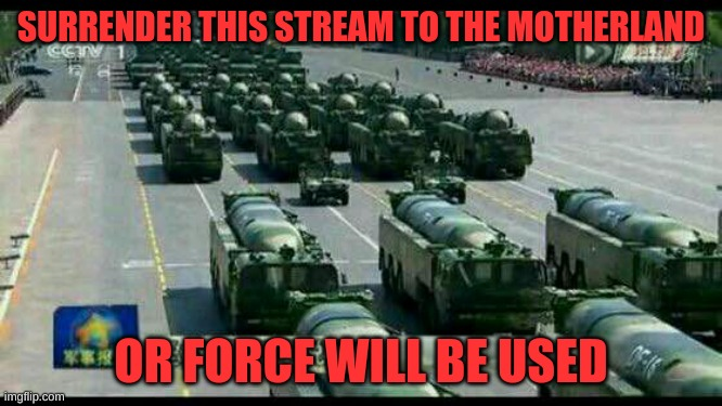 SURRENDER THIS STREAM TO THE MOTHERLAND; OR FORCE WILL BE USED | image tagged in russian army | made w/ Imgflip meme maker