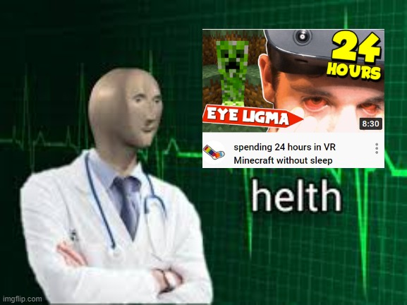 24 hours in vr heath | image tagged in helth,vr,meme man,socksfor1,minecraft,minecraft vr | made w/ Imgflip meme maker