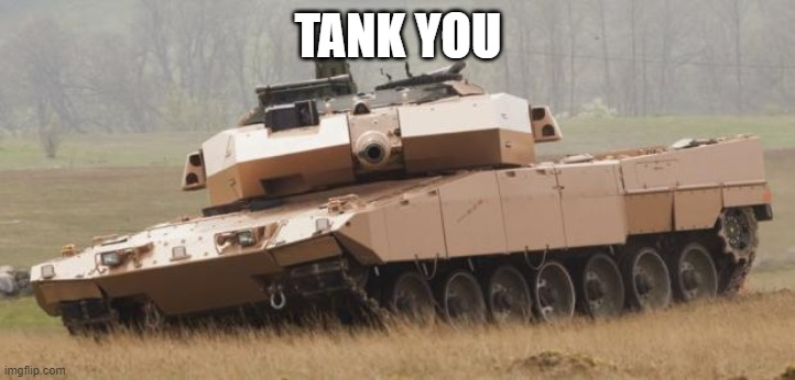 TANK YOU | image tagged in challenger tank | made w/ Imgflip meme maker