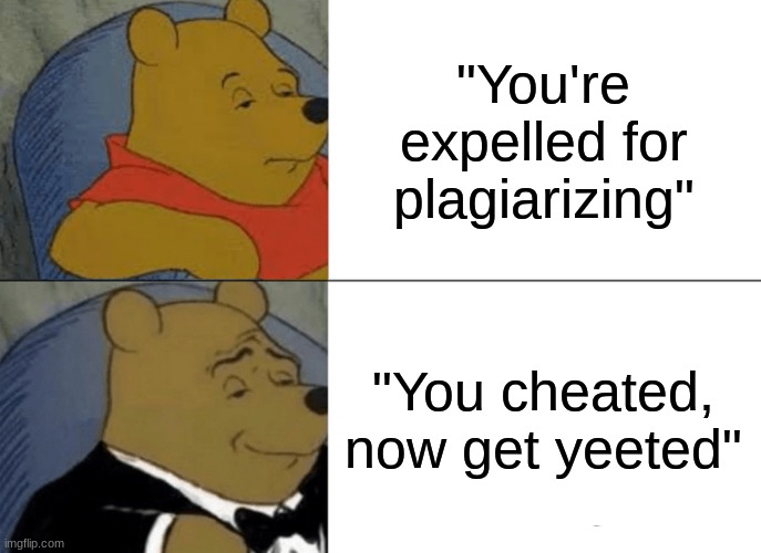 "Get  V E C T O R E D |  ""You're expelled for plagiarizing""; ""You cheated, now get yeeted"" 