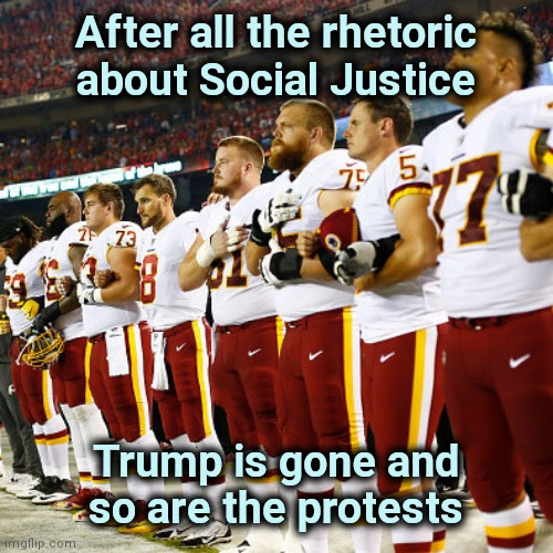 The National Fraud League , it was just Trump Derangement Syndrome |  After all the rhetoric about Social Justice; Trump is gone and so are the protests | image tagged in nfl flag,fraud,phoney,stds,colin kaepernick,entitlement | made w/ Imgflip meme maker