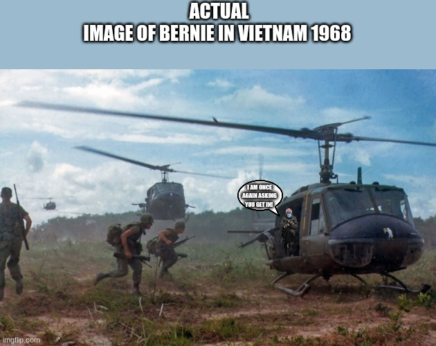 NAM |  ACTUAL IMAGE OF BERNIE IN VIETNAM 1968; I AM ONCE AGAIN ASKING YOU GET IN! | image tagged in nam,bernie sanders | made w/ Imgflip meme maker