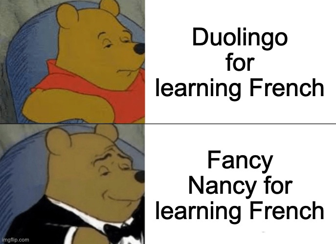 Fancy Nancy |  Duolingo for learning French; Fancy Nancy for learning French | image tagged in memes,tuxedo winnie the pooh | made w/ Imgflip meme maker