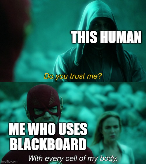 THIS HUMAN ME WHO USES BLACKBOARD | image tagged in do you trust me | made w/ Imgflip meme maker