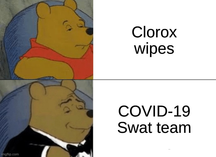 Morning Meme #4 |  Clorox wipes; COVID-19 Swat team | image tagged in memes,tuxedo winnie the pooh,covid-19,swat | made w/ Imgflip meme maker