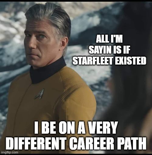 ALL I'M SAYIN IS IF STARFLEET EXISTED; I BE ON A VERY DIFFERENT CAREER PATH | image tagged in star trek discovery | made w/ Imgflip meme maker