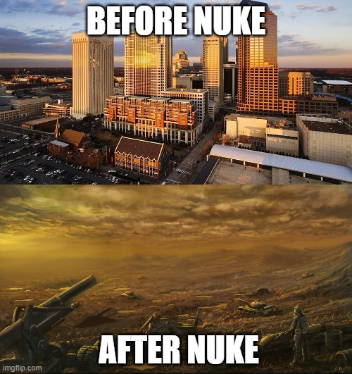 oof. |  BEFORE NUKE; AFTER NUKE | made w/ Imgflip meme maker