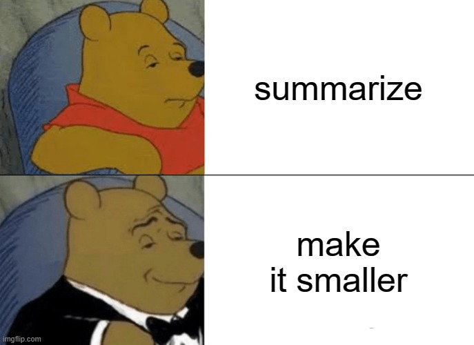 Tuxedo Winnie The Pooh |  summarize; make it smaller | image tagged in memes,tuxedo winnie the pooh | made w/ Imgflip meme maker