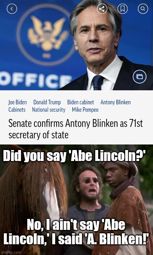 Did you say Abe Lincoln? |  Did you say 'Abe Lincoln?'; No, I ain't say 'Abe Lincoln,' I said 'A. Blinken!' | image tagged in men in tights,abe lincoln,robin hood,anthony blinken,joe biden,dave chappelle | made w/ Imgflip meme maker