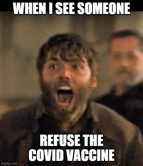 Angry man |  WHEN I SEE SOMEONE; REFUSE THE COVID VACCINE | image tagged in angry,angry man,salem,angry face,tv series | made w/ Imgflip meme maker