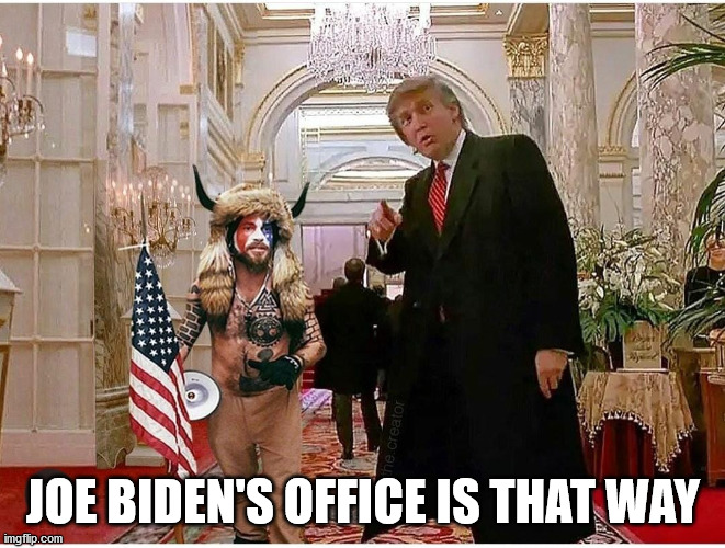 Joe Biden's Office |  JOE BIDEN'S OFFICE IS THAT WAY | image tagged in joe biden,donald trump,president biden,president trump,trump | made w/ Imgflip meme maker