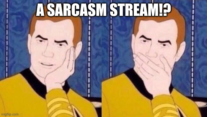 Welcome... |  A SARCASM STREAM!? | image tagged in sarcastically surprised kirk | made w/ Imgflip meme maker