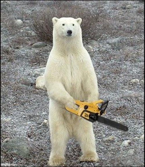 chainsaw polar bear | image tagged in chainsaw polar bear | made w/ Imgflip meme maker