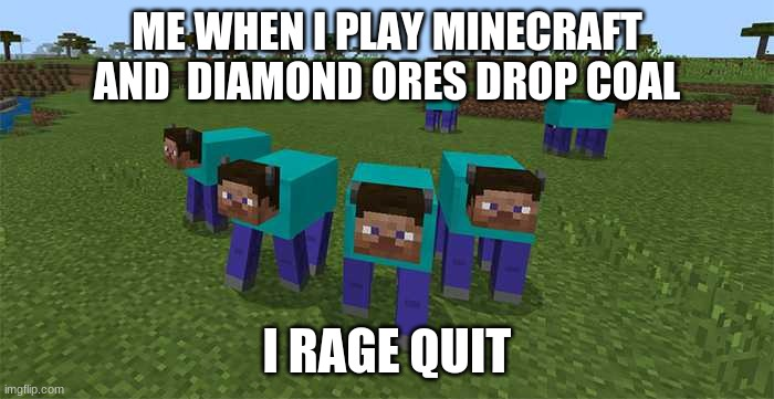charcoal is easier to get |  ME WHEN I PLAY MINECRAFT AND  DIAMOND ORES DROP COAL; I RAGE QUIT | image tagged in me and the boys | made w/ Imgflip meme maker