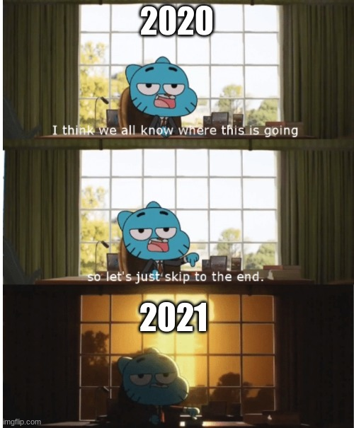 dis true? |  2020; 2021 | image tagged in i think we all know where this is going,funny,the amazing world of gumball | made w/ Imgflip meme maker
