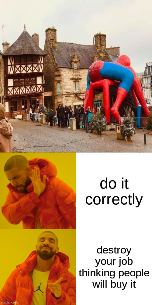Drake Hotline Bling |  do it correctly; destroy your job thinking people will buy it | image tagged in memes,drake hotline bling | made w/ Imgflip meme maker