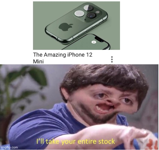 The amazing IPhone 12 mini | image tagged in i ll take your entire stock | made w/ Imgflip meme maker