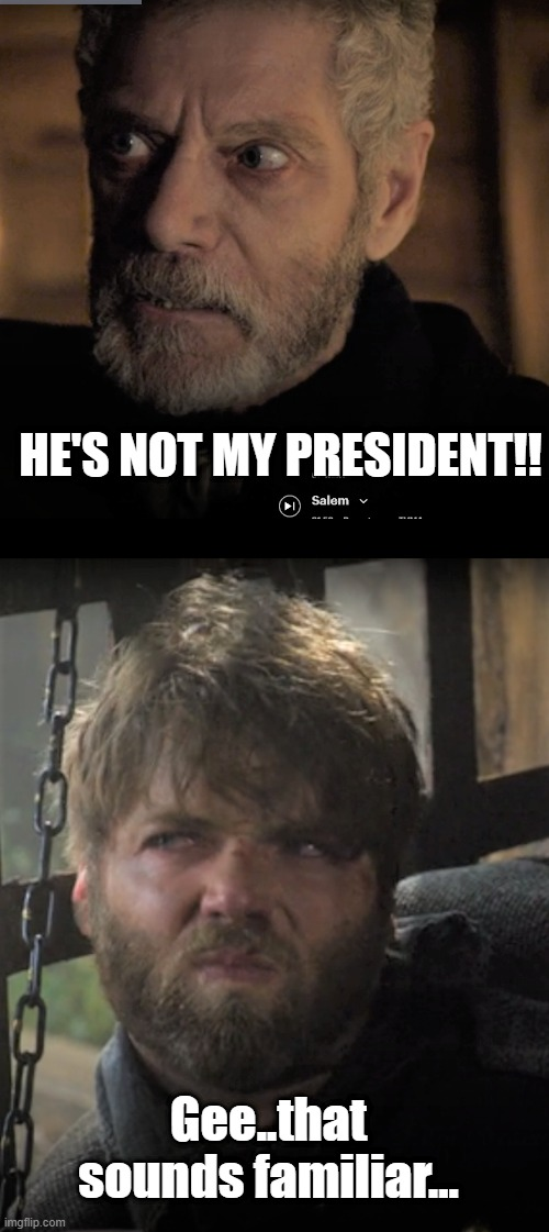 Gee..that sounds familiar... |  HE'S NOT MY PRESIDENT!! Gee..that sounds familiar... | image tagged in angry old man,not my president,salem,angry,ok boomer,boomer | made w/ Imgflip meme maker