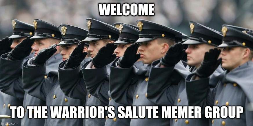 WELCOME; TO THE WARRIOR'S SALUTE MEMER GROUP | made w/ Imgflip meme maker