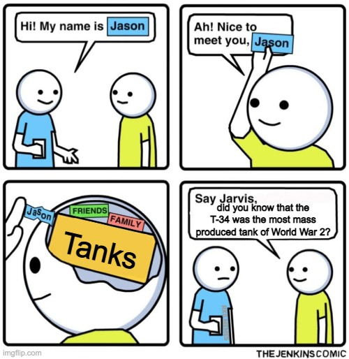 smol bren YEET why did you add yeet I DONT KNOW |  did you know that the T-34 was the most mass produced tank of World War 2? Tanks | image tagged in jenkins comic,world of tanks,world of tanks blitz,tanks | made w/ Imgflip meme maker