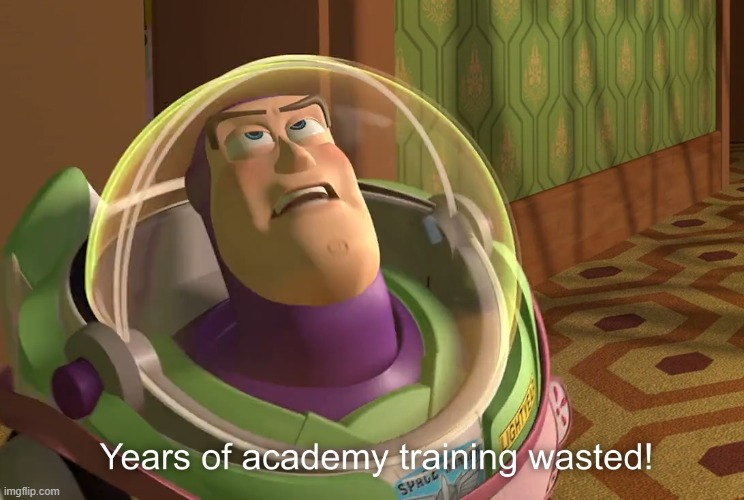 years of academy training wasted | image tagged in years of academy training wasted | made w/ Imgflip meme maker