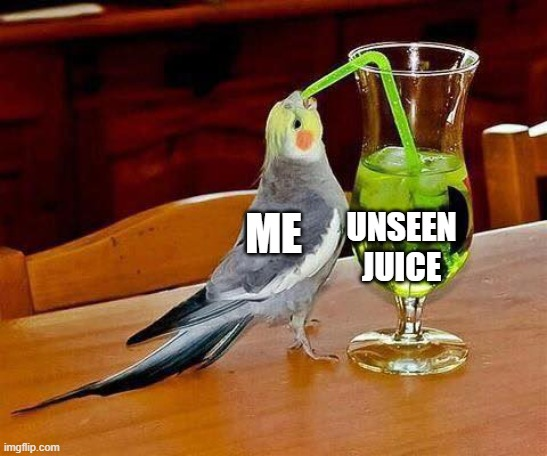 Big Sip | ME UNSEEN JUICE | image tagged in big sip | made w/ Imgflip meme maker