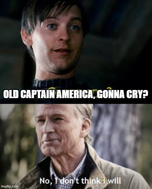 cap memes |  OLD CAPTAIN AMERICA, GONNA CRY? | image tagged in gonna cry peter parker,no i dont think i will | made w/ Imgflip meme maker