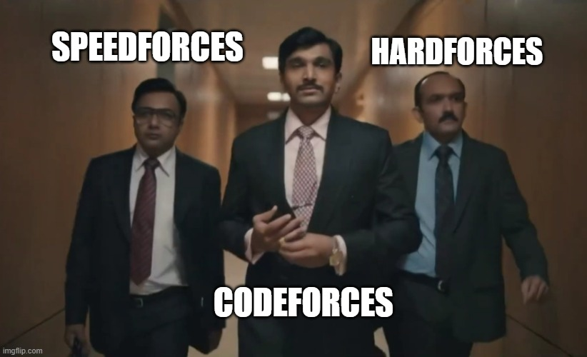 SPEEDFORCES; HARDFORCES; CODEFORCES | image tagged in harshad mehta walking in | made w/ Imgflip meme maker