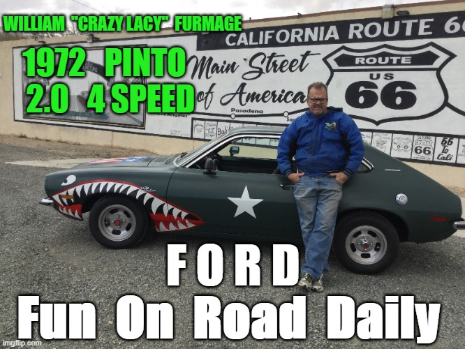 "Crazy Lacy Ford Pinto |  WILLIAM  ""CRAZY LACY""  FURMAGE; 1972   PINTO   2.0   4 SPEED; F O R D; Fun  On  Road  Daily 