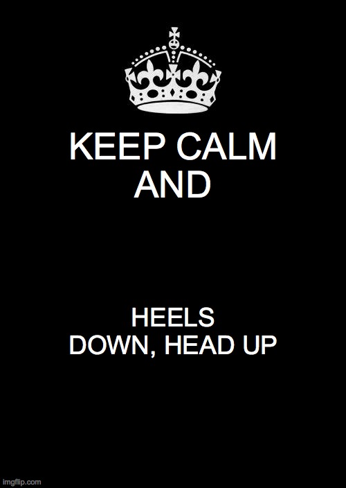 And always get back on |  KEEP CALM AND; HEELS DOWN, HEAD UP | image tagged in memes,keep calm and carry on black,horses | made w/ Imgflip meme maker