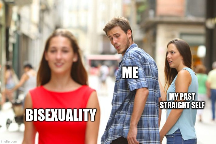 Distracted Boyfriend |  ME; MY PAST STRAIGHT SELF; BISEXUALITY | image tagged in memes,distracted boyfriend,bi,lgbtq | made w/ Imgflip meme maker
