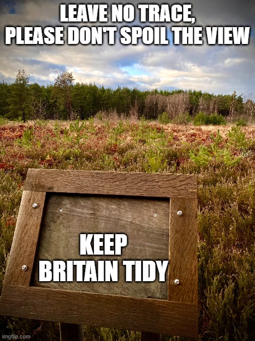 Keep Britain Tidy Litter |  LEAVE NO TRACE, PLEASE DON'T SPOIL THE VIEW; KEEP BRITAIN TIDY | image tagged in litter,views,sky | made w/ Imgflip meme maker