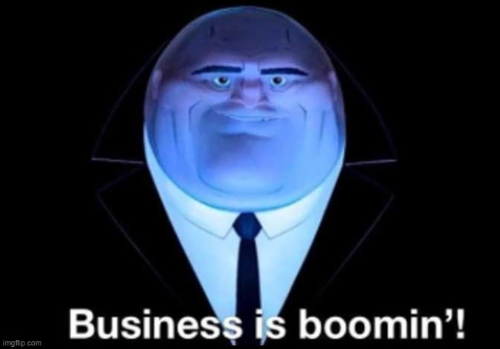 Business is boomin'! Kingpin | image tagged in business is boomin kingpin | made w/ Imgflip meme maker