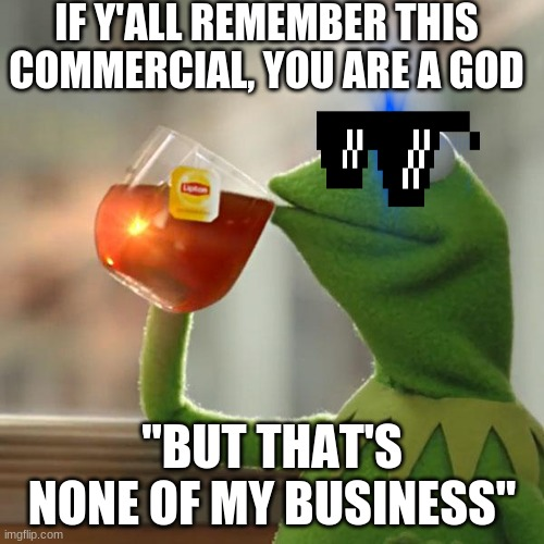"But That's None Of My Business |  IF Y'ALL REMEMBER THIS COMMERCIAL, YOU ARE A GOD; ""BUT THAT'S NONE OF MY BUSINESS"" 