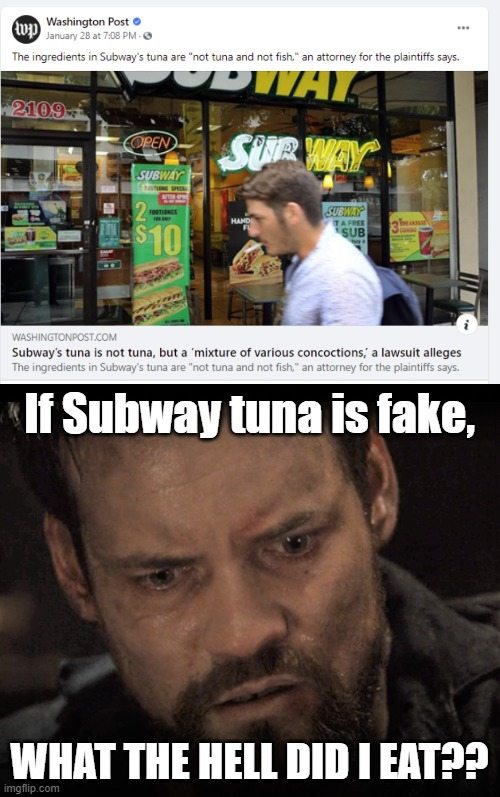Concerned Man |  If Subway tuna is fake, WHAT THE HELL DID I EAT?? | image tagged in concerned man,subway,tuna,fake,worried,worry | made w/ Imgflip meme maker