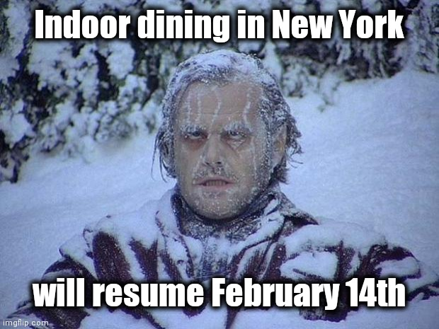 The Weather for Sunday and Monday . . . |  Indoor dining in New York; will resume February 14th | image tagged in memes,jack nicholson the shining snow,baby its cold outside,frozen food,thank you everyone | made w/ Imgflip meme maker