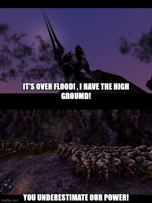 IT'S OVER FLOOD I HAVE THE HIGH GROUND! | image tagged in halo,flood,haloween,memes,funny memes,dark humor | made w/ Imgflip meme maker
