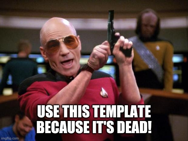 Angry Picard |  USE THIS TEMPLATE BECAUSE IT'S DEAD! | image tagged in angry picard | made w/ Imgflip meme maker
