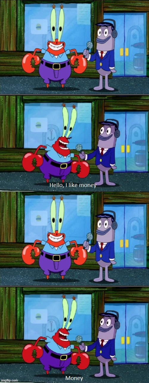 Mr. Krabs Money (Extended) | image tagged in mr krabs money extended | made w/ Imgflip meme maker