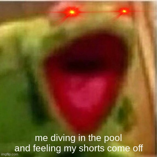 pool nightmares... |  me diving in the pool and feeling my shorts come off | image tagged in ahhhhhhhhhhhhh | made w/ Imgflip meme maker
