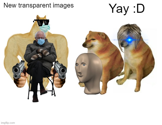 New transparent images yay :D |  New transparent images; Yay :D | image tagged in buff doge vs cheems,memes,transparent,images,not funny | made w/ Imgflip meme maker