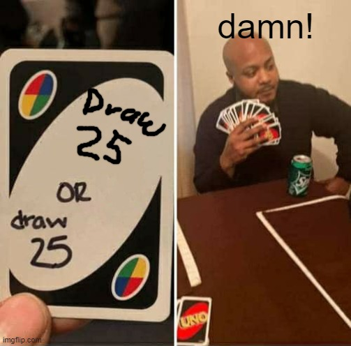 Too ez |  damn! | image tagged in memes,uno draw 25 cards,uno,meme | made w/ Imgflip meme maker