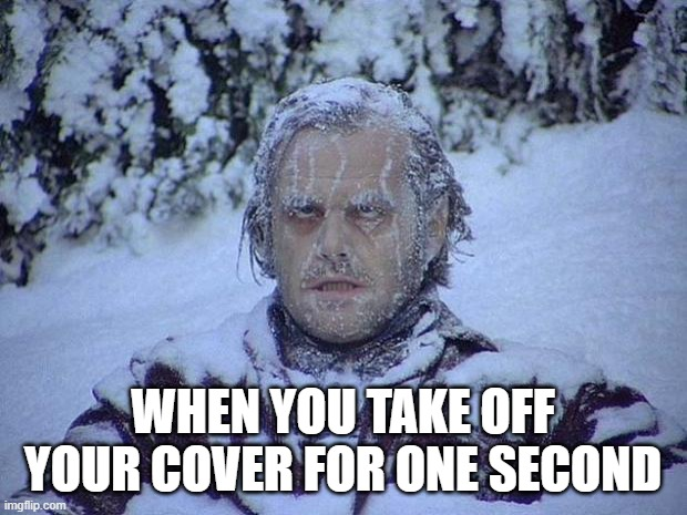 Jack Nicholson The Shining Snow |  WHEN YOU TAKE OFF YOUR COVER FOR ONE SECOND | image tagged in memes,jack nicholson the shining snow | made w/ Imgflip meme maker
