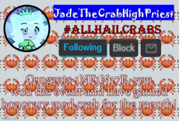 January's event has ended! |  Congrats 1NF1N17E, you won the event and have gained honorary mod crab for the month! | image tagged in jadethecrabhighpriest announcement template | made w/ Imgflip meme maker