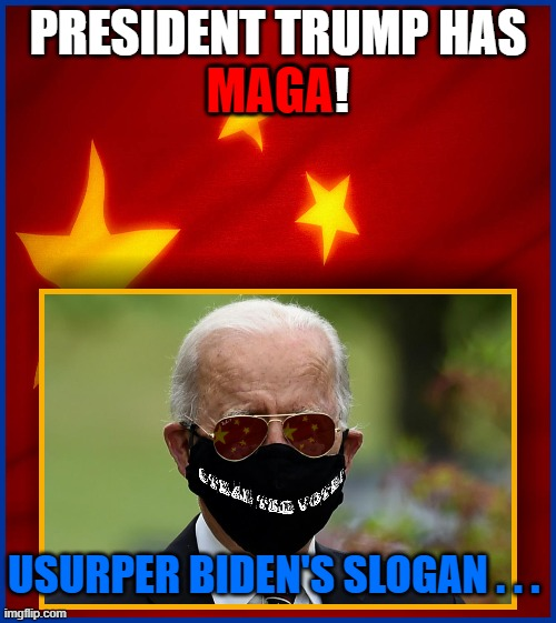 MAGA; PRESIDENT TRUMP HAS MAGA! USURPER BIDEN'S SLOGAN . . .   made w/ Imgflip meme maker