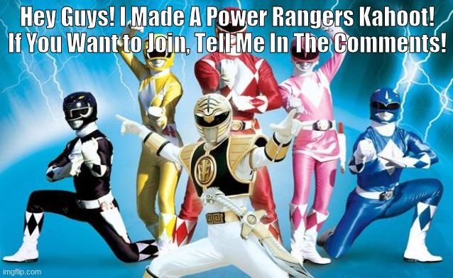 power rangers |  Hey Guys! I Made A Power Rangers Kahoot! If You Want to Join, Tell Me In The Comments! | image tagged in power rangers | made w/ Imgflip meme maker